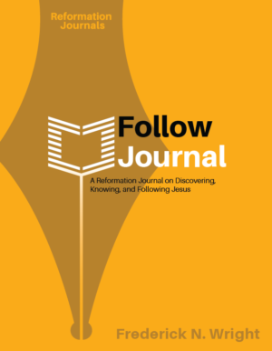 Reformation Journals Cover: Follow
